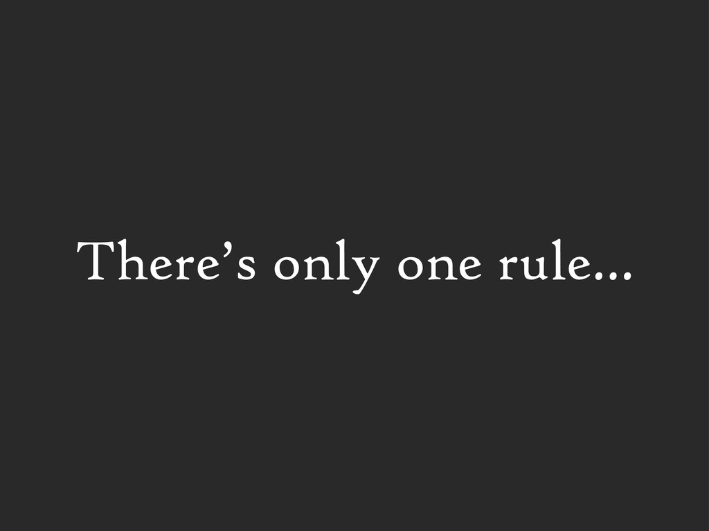 There's only one rule...
