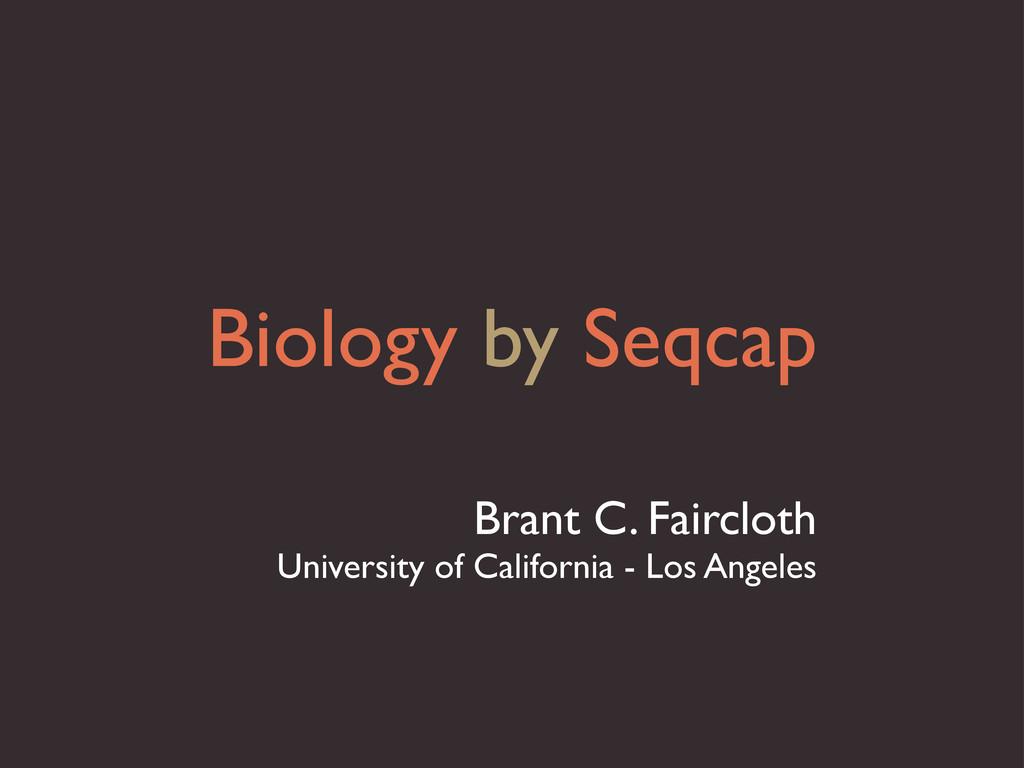Biology by Seqcap Brant C. Faircloth University...