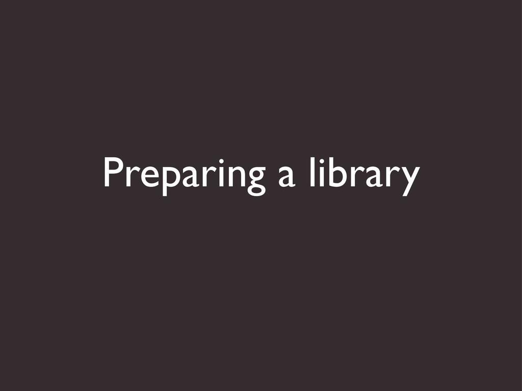 Preparing a library