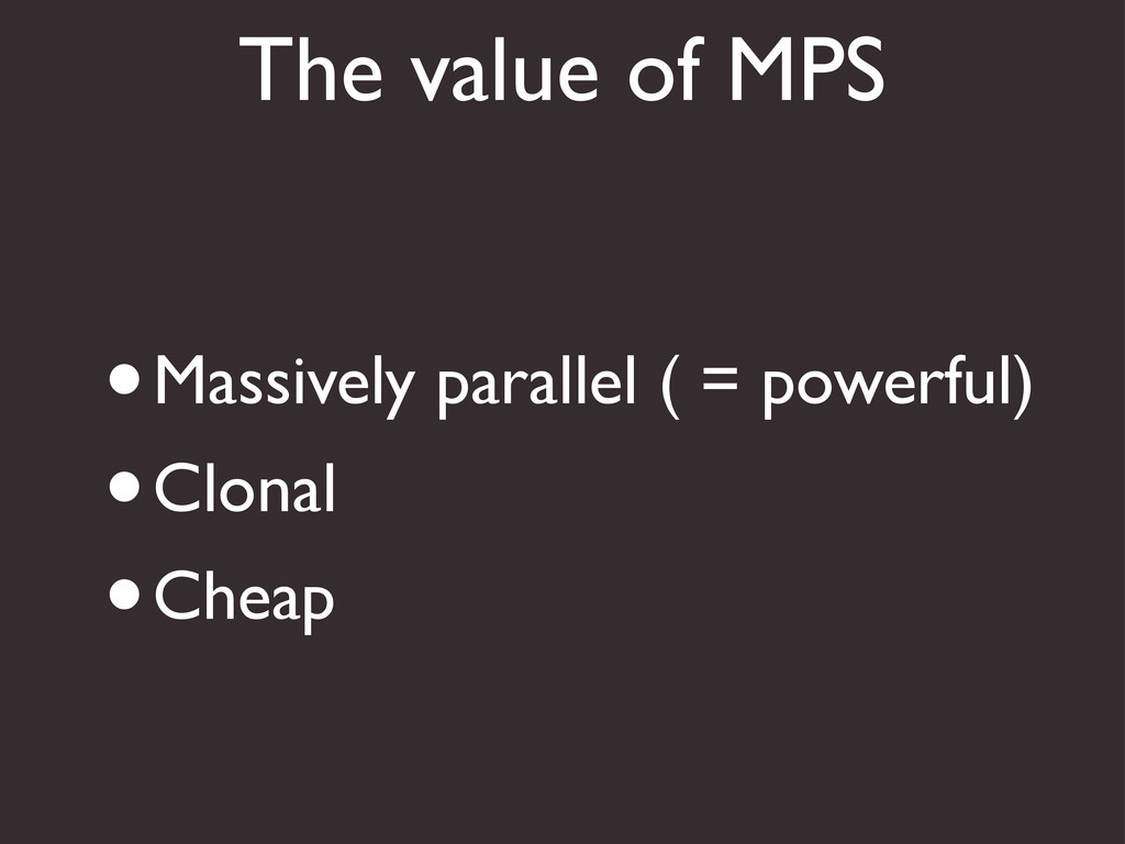 The value of MPS •Massively parallel ( = powerf...