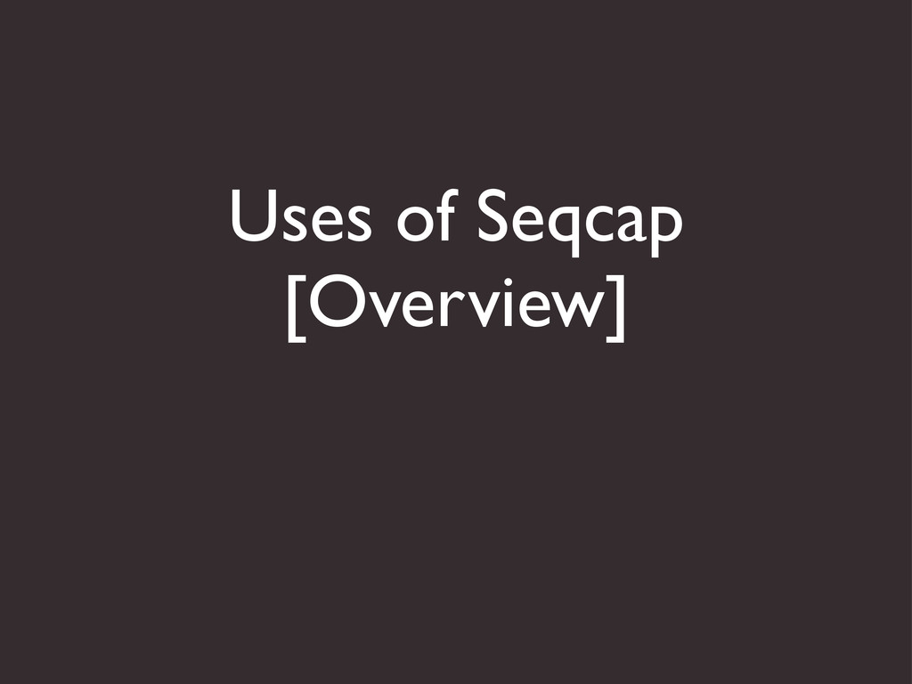 Uses of Seqcap [Overview]