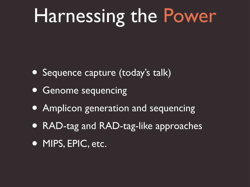 Harnessing the Power • Sequence capture (today'...
