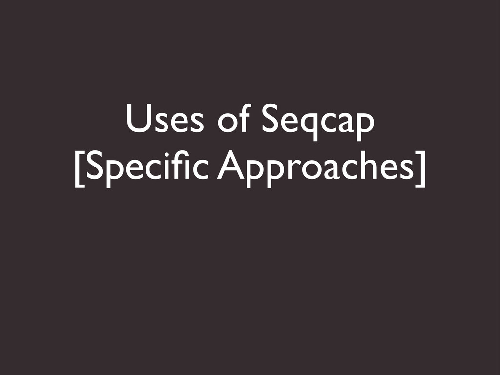Uses of Seqcap [Specific Approaches]