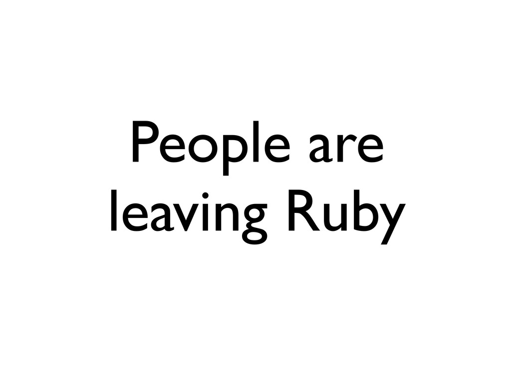 People are leaving Ruby