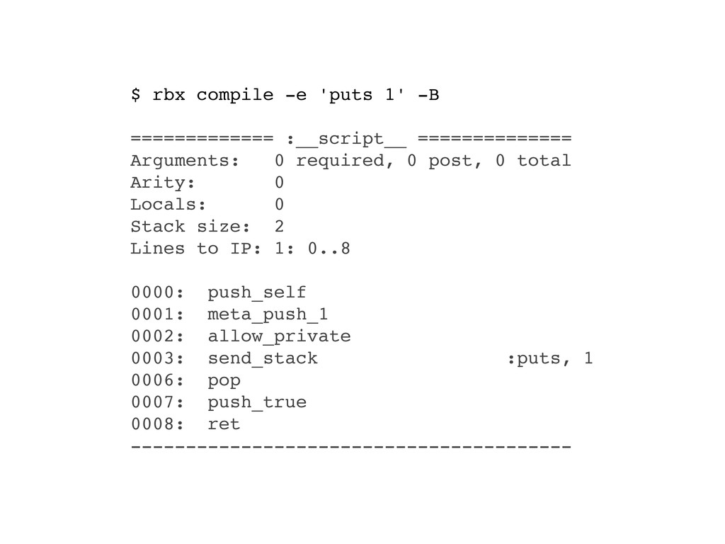 $ rbx compile -e 'puts 1' -B ============= :__s...