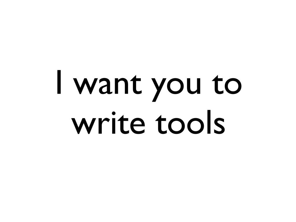 I want you to write tools