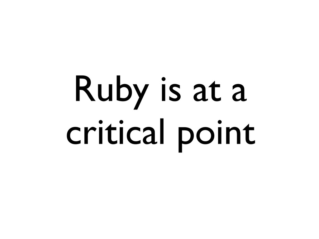 Ruby is at a critical point