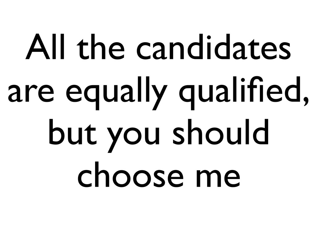 All the candidates are equally qualified, but yo...