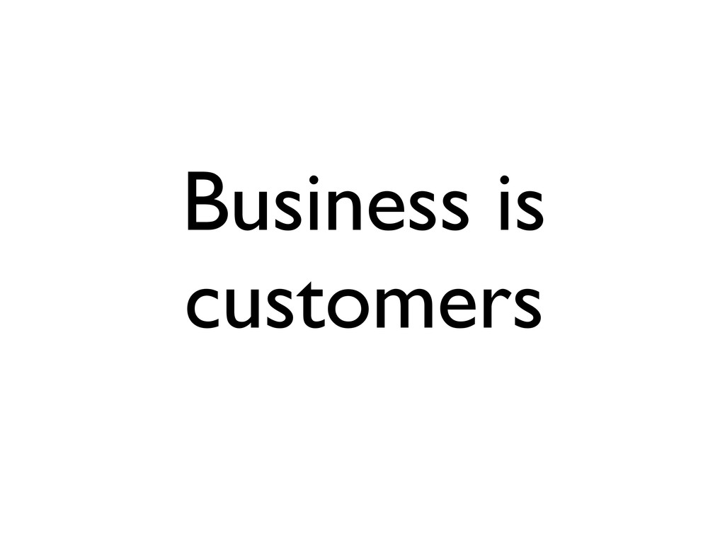 Business is customers