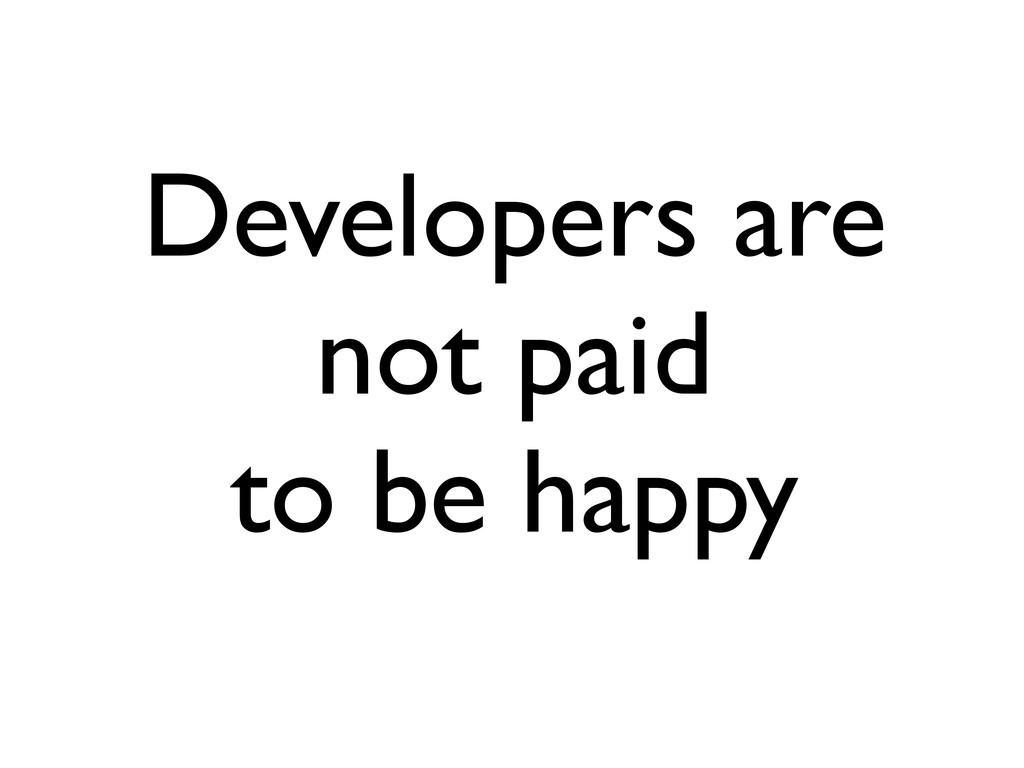 Developers are not paid to be happy