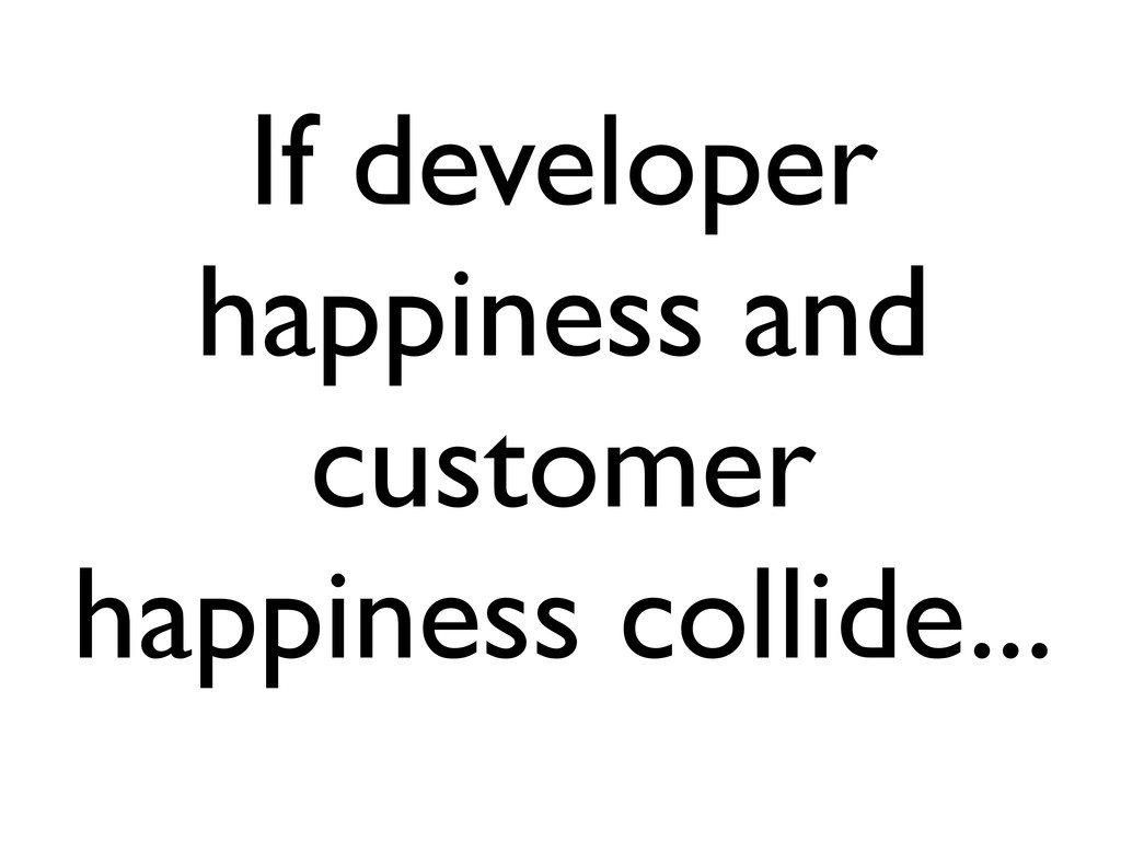 If developer happiness and customer happiness c...