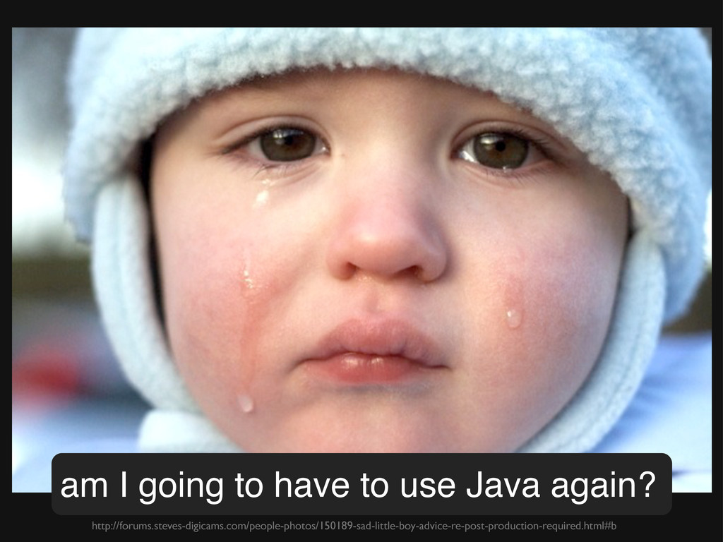 am I going to have to use Java again? http://fo...