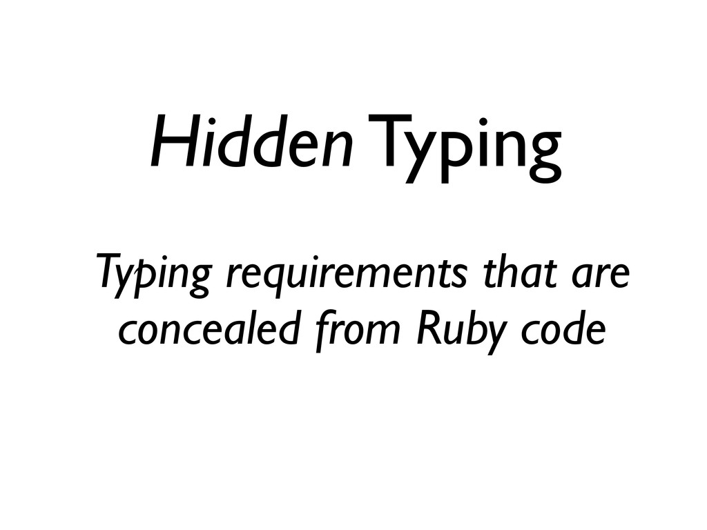 Hidden Typing Typing requirements that are conc...