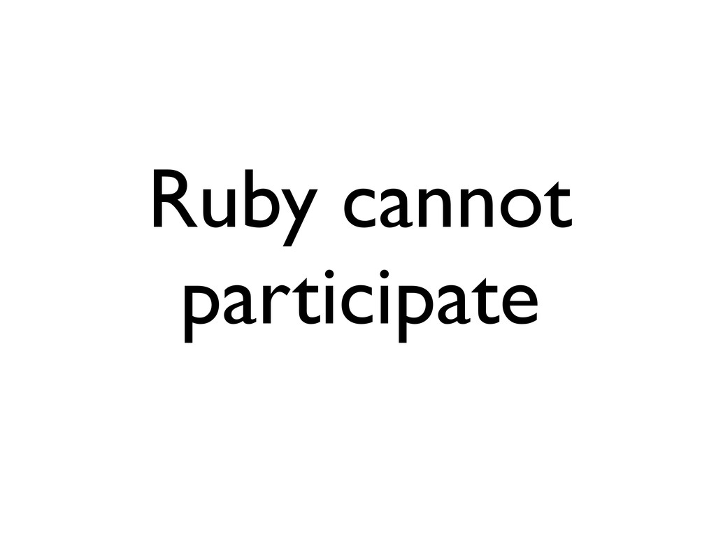 Ruby cannot participate