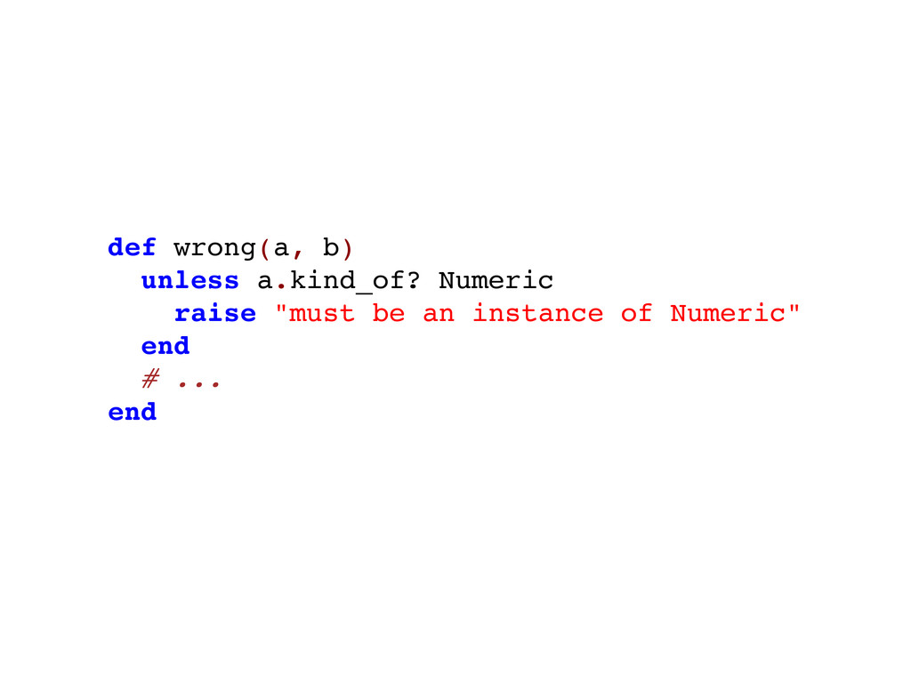 def wrong(a, b) unless a.kind_of? Numeric raise...