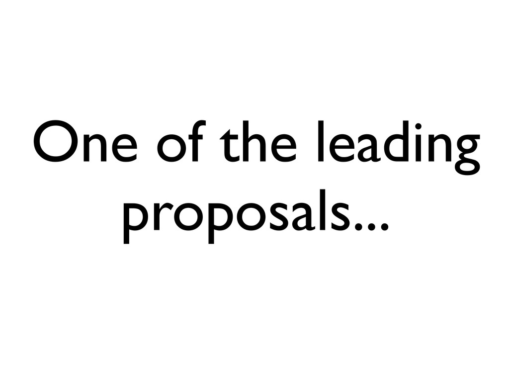 One of the leading proposals...
