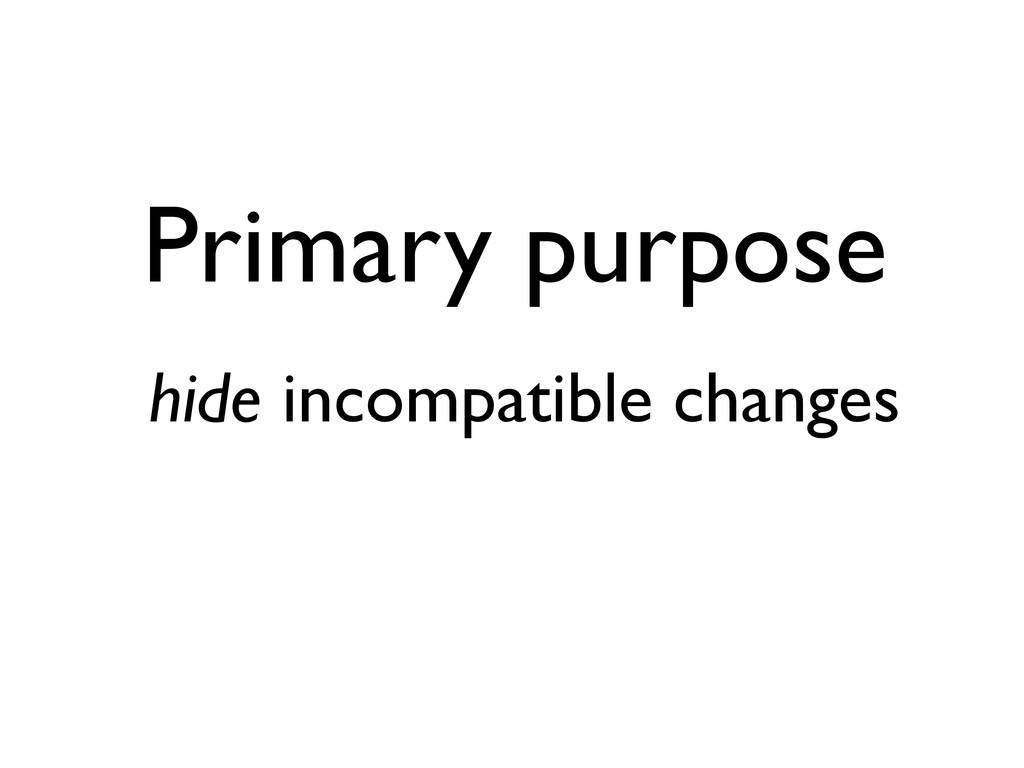 Primary purpose hide incompatible changes
