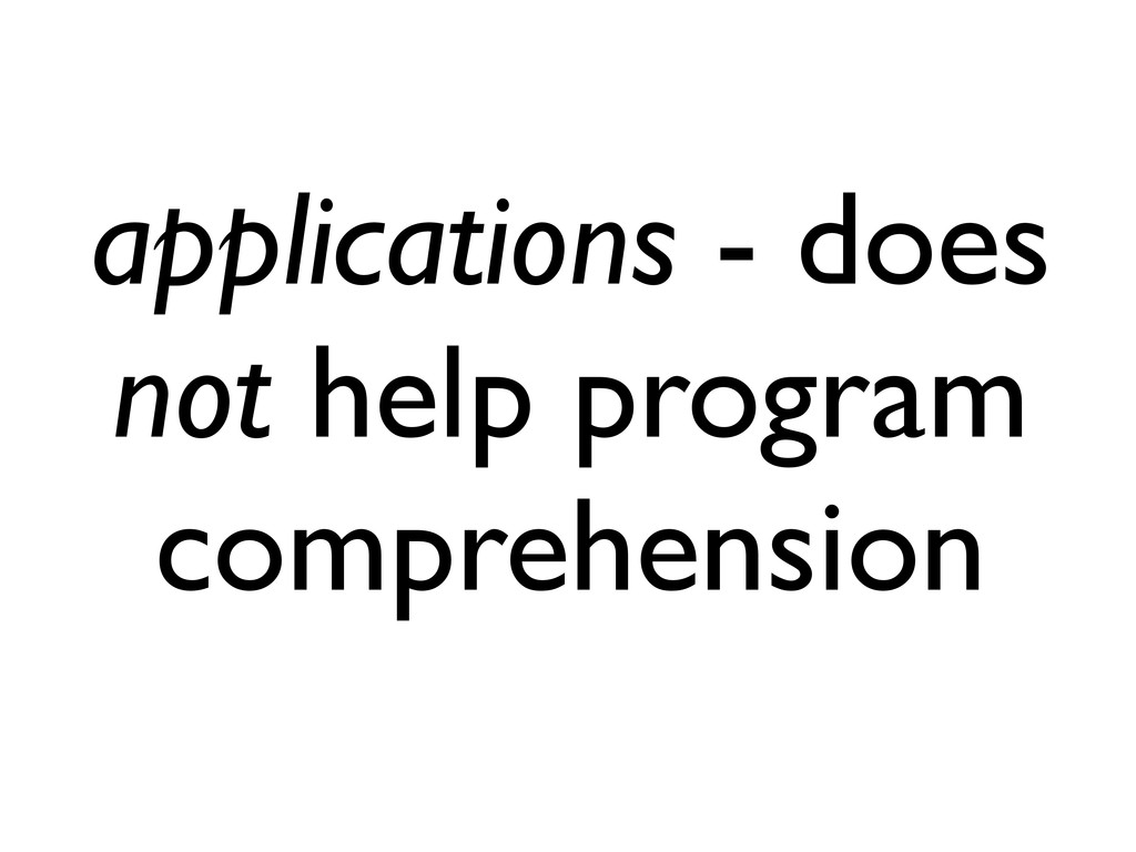 applications - does not help program comprehens...