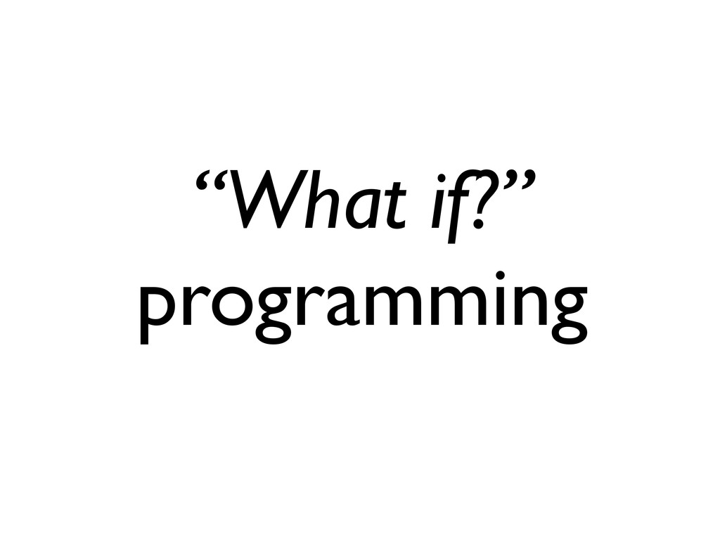 """What if?"" programming"