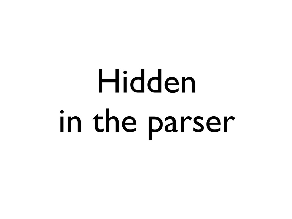 Hidden in the parser