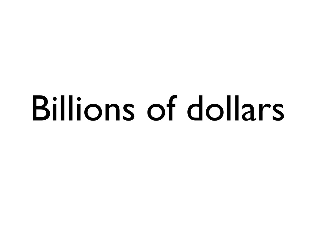 Billions of dollars
