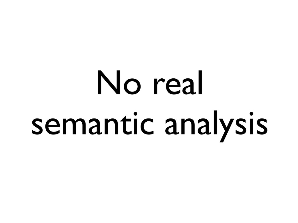 No real semantic analysis