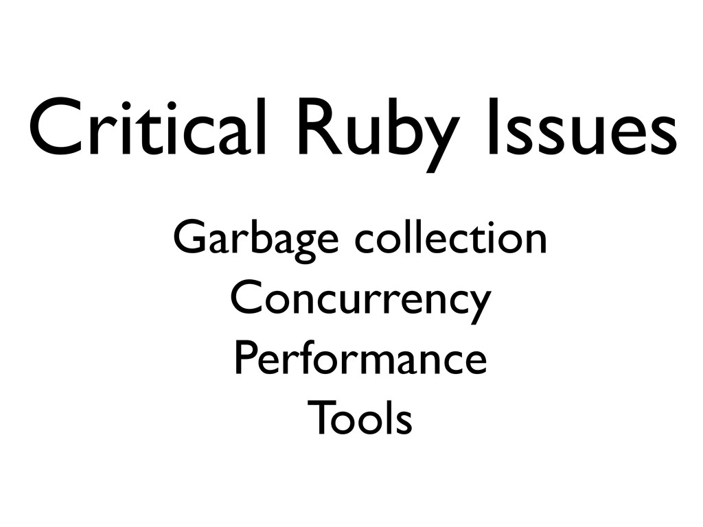 Critical Ruby Issues Garbage collection Concurr...