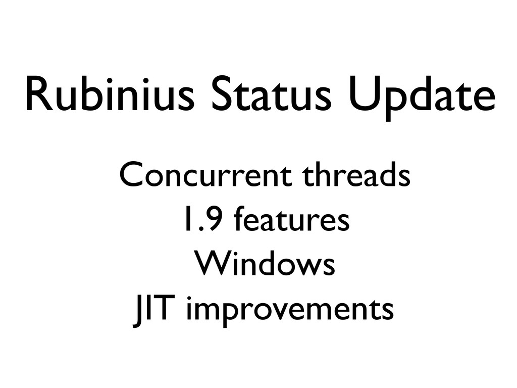 Rubinius Status Update Concurrent threads 1.9 f...