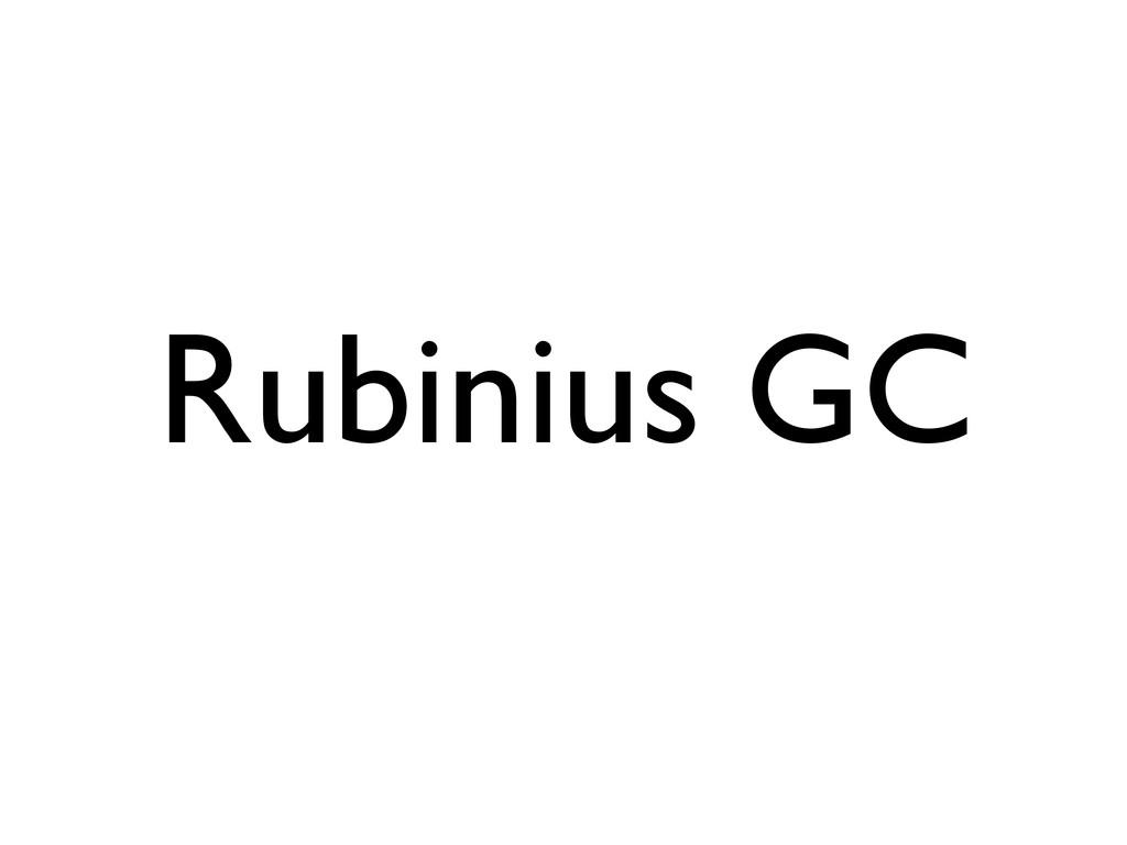 Rubinius GC