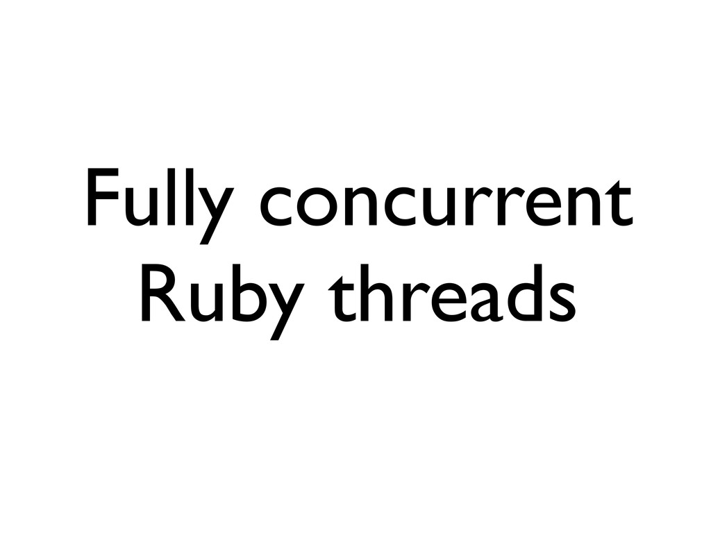Fully concurrent Ruby threads