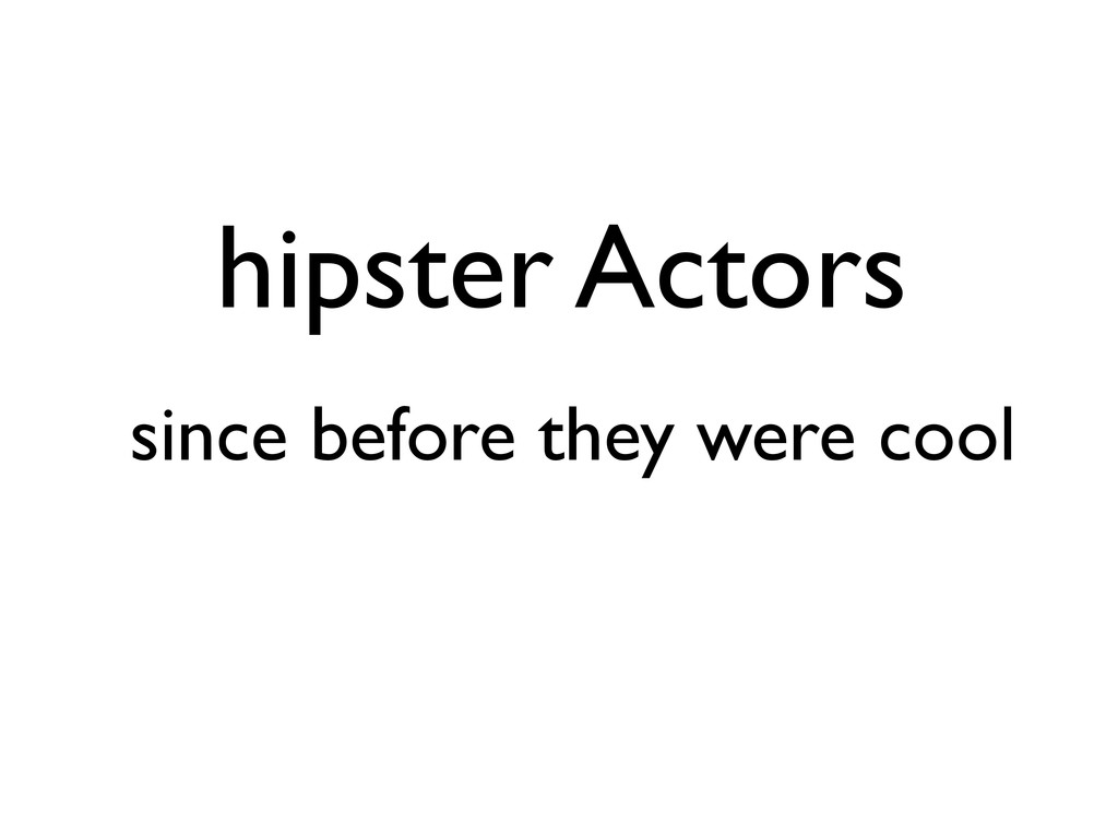 hipster Actors since before they were cool