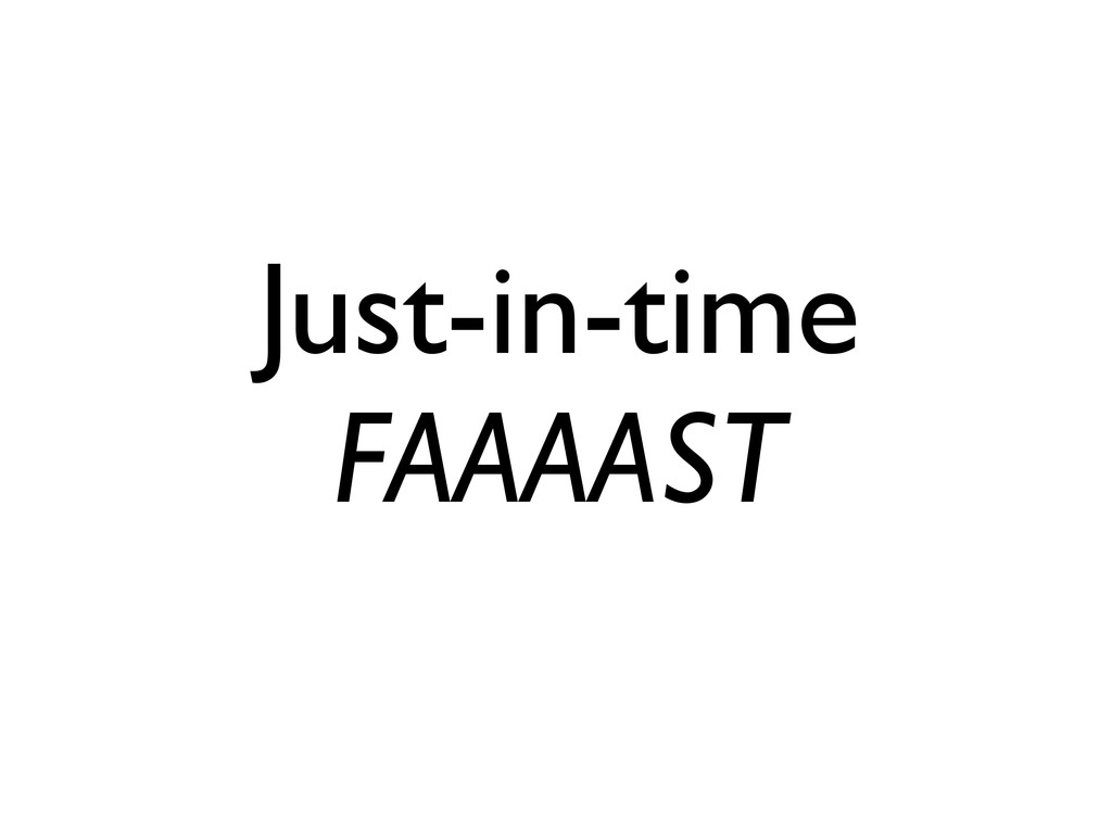 Just-in-time FAAAAST