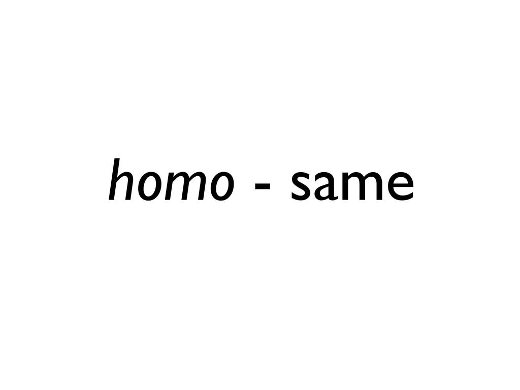 homo - same