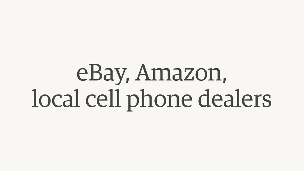eBay, Amazon,  local cell phone dealers
