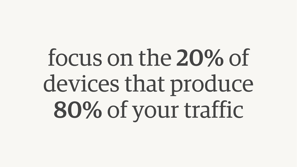focus on the 20% of devices that produce 