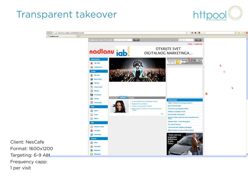 Transparent takeover Client: NesCafe Format: 16...