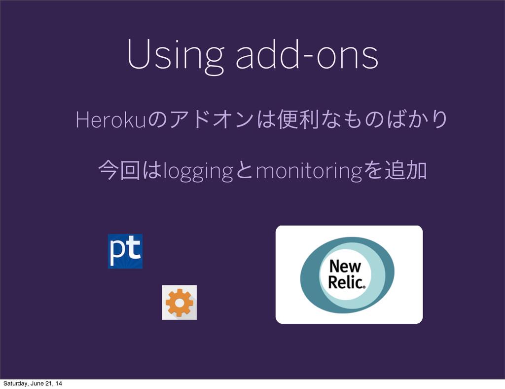 Using add-ons HerokuͷΞυΦϯศརͳͷ͔Γ ࠓճloggingͱm...