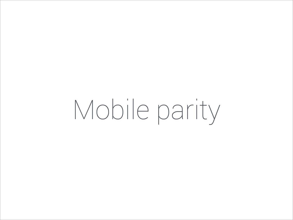 Mobile parity