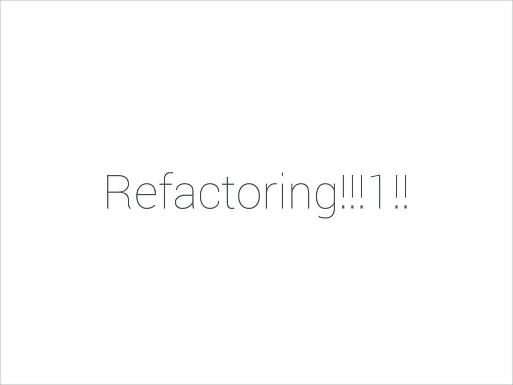 Refactoring!!!1!!