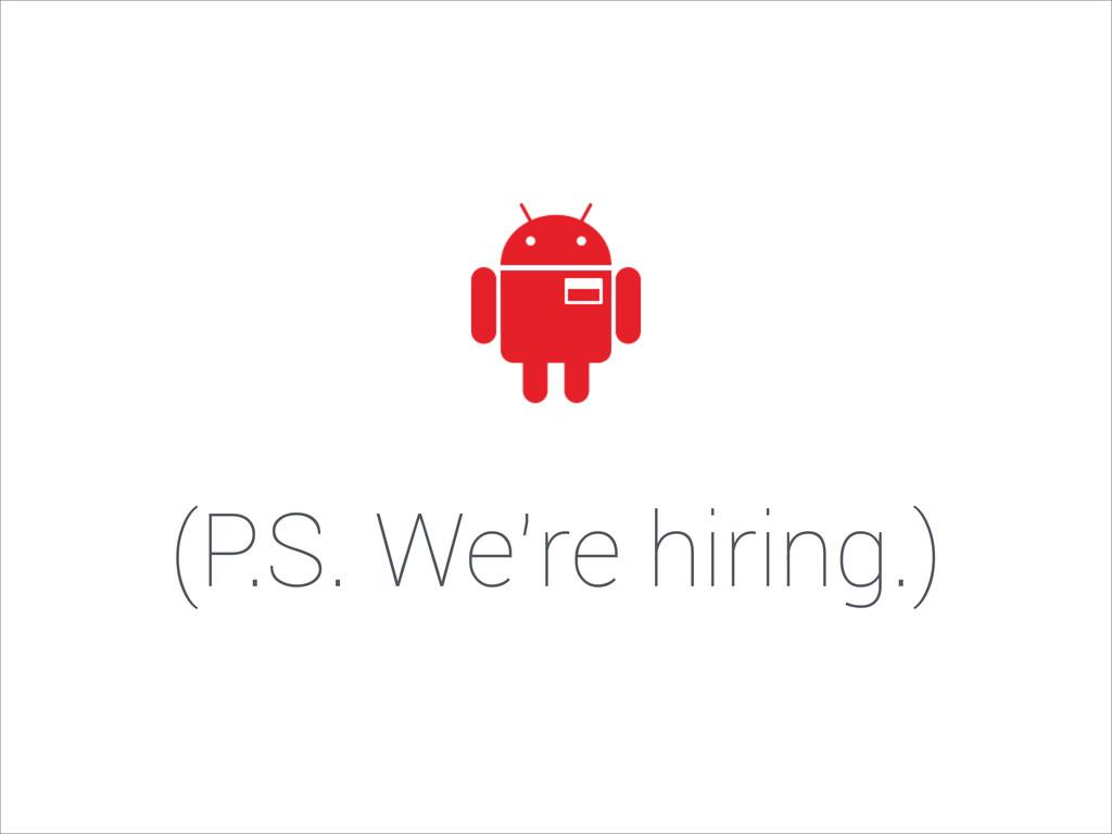 (P.S. We're hiring.)