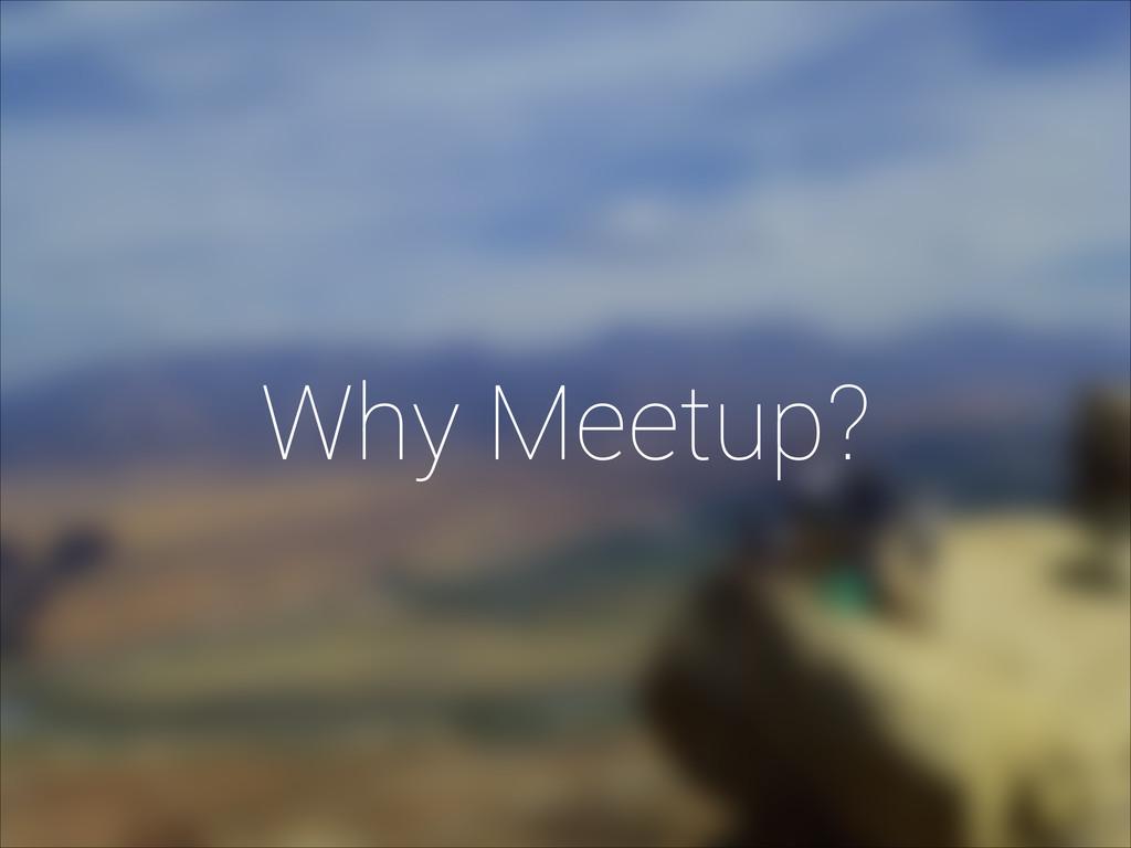 Why Meetup?