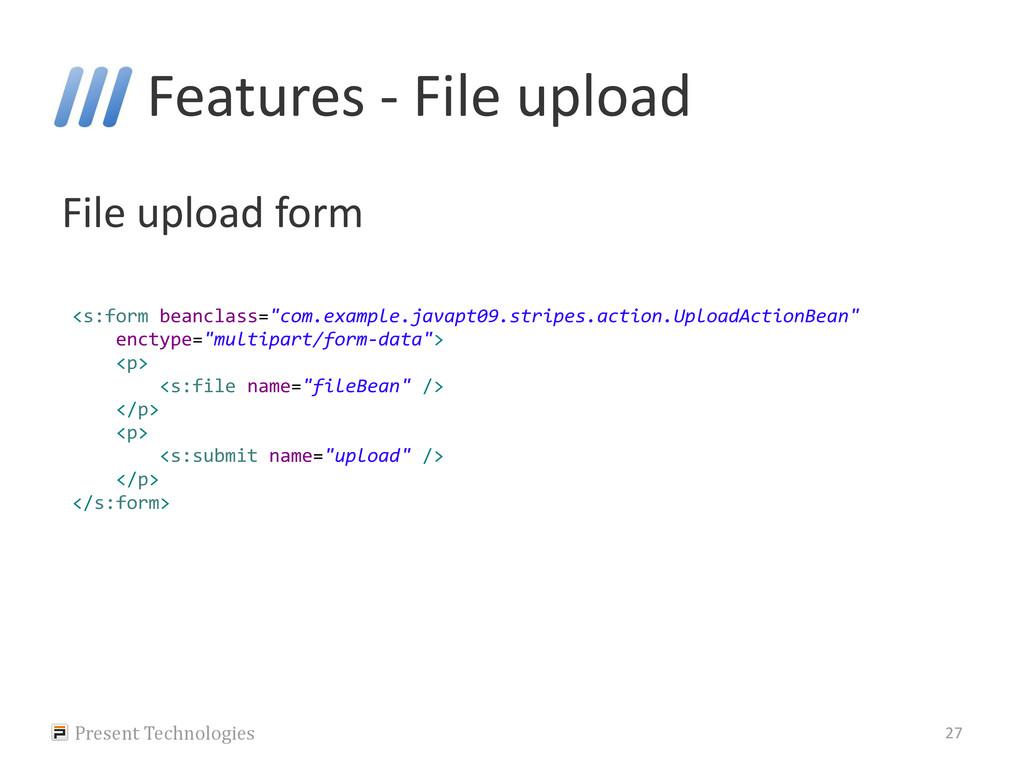 Features - File upload File upload form Present...