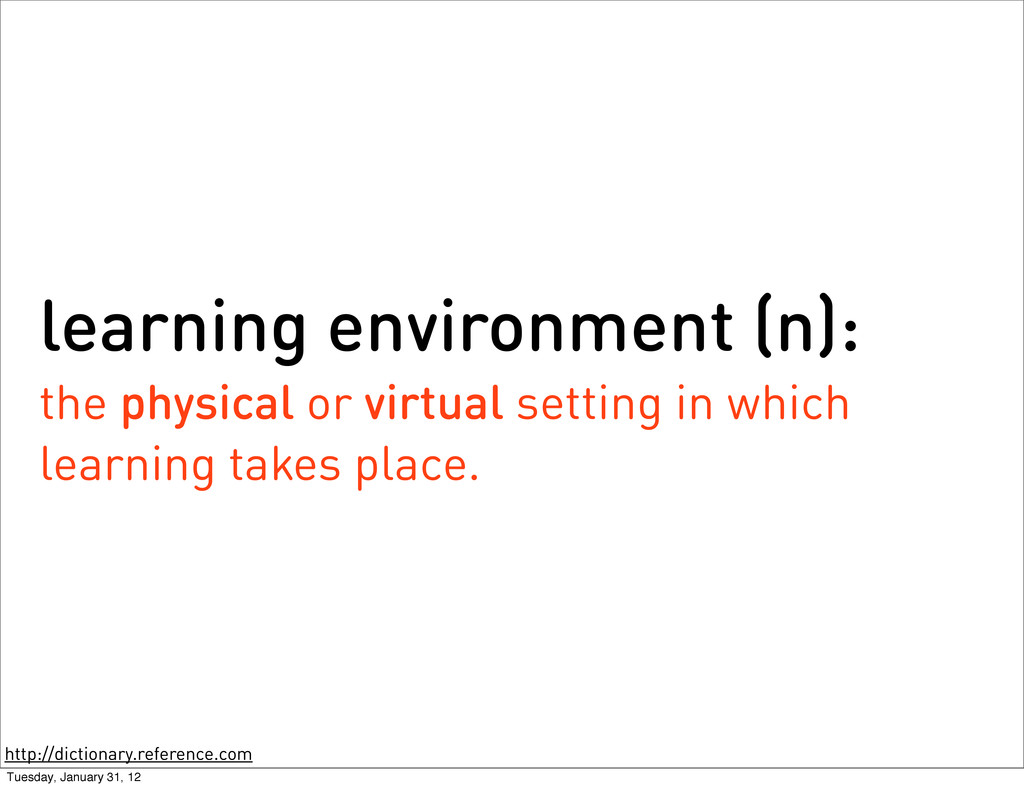 learning environment (n): the physical or virtu...