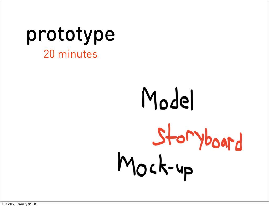 prototype 20 minutes Tuesday, January 31, 12