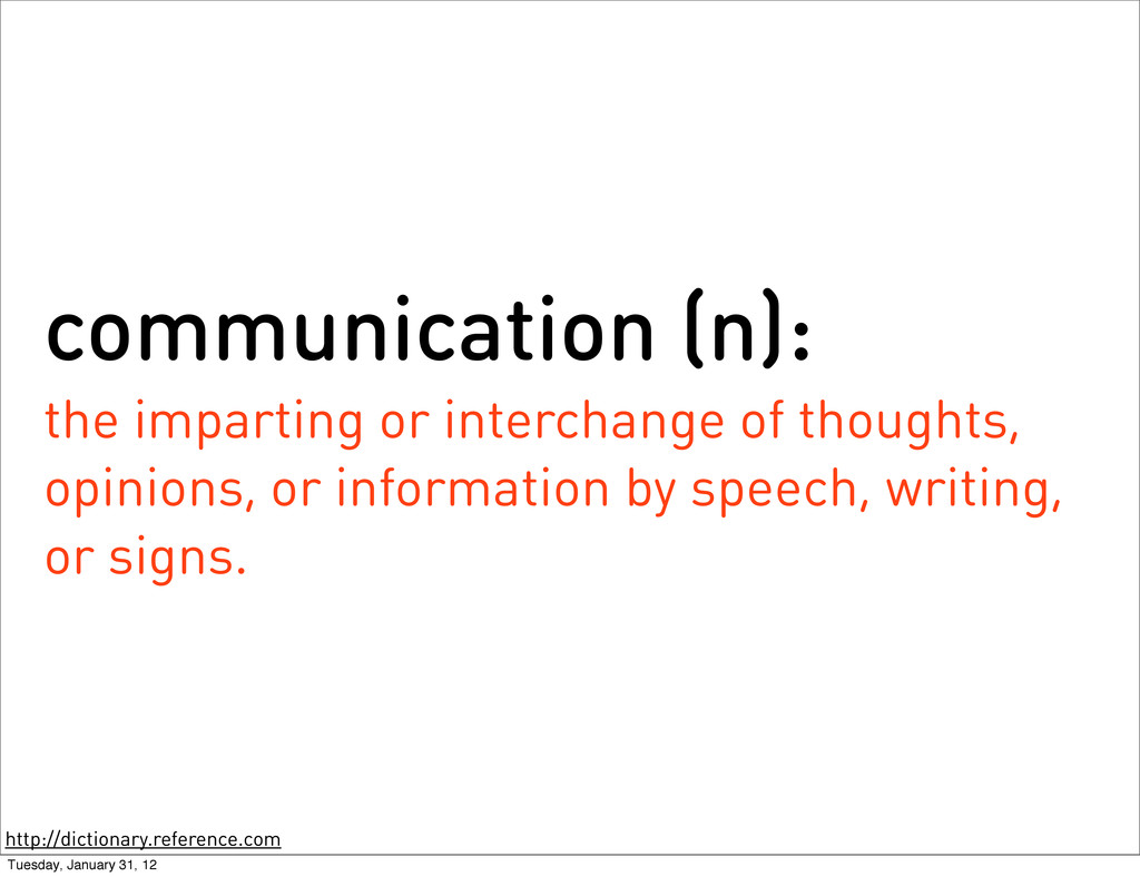 communication (n): the imparting or interchange...