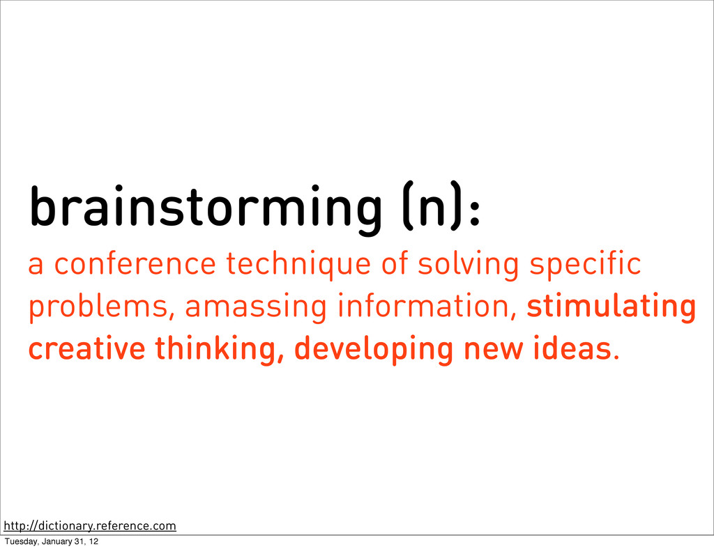 brainstorming (n): a conference technique of so...