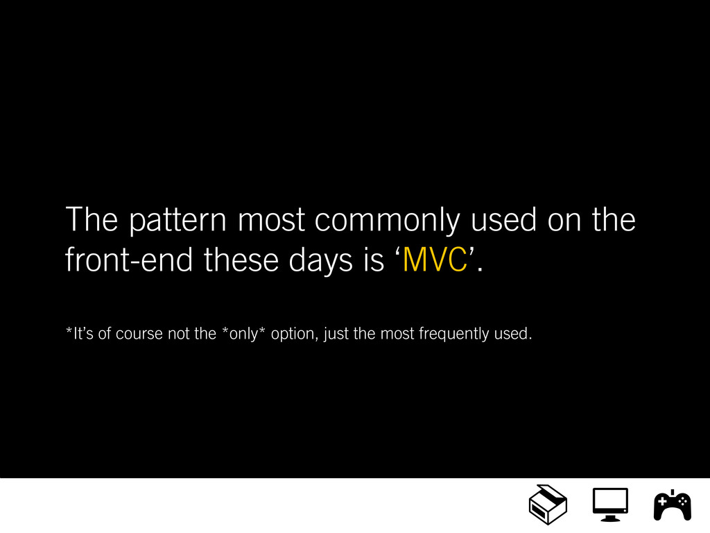 The pattern most commonly used on the front-end...