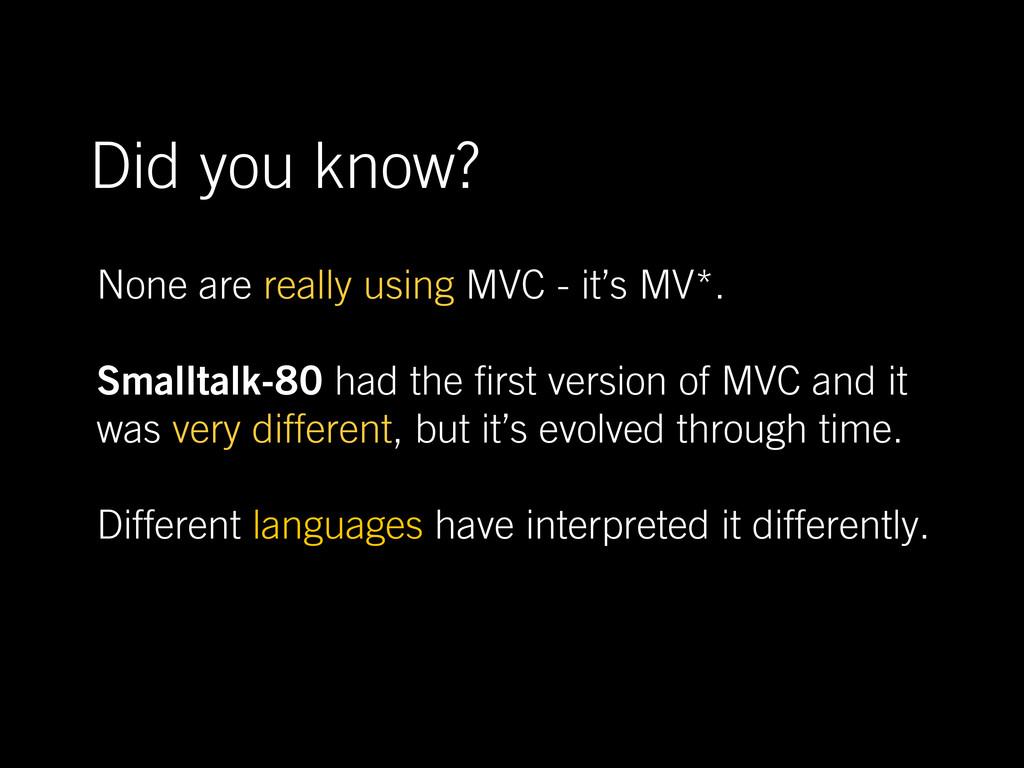 None are really using MVC - it's MV*. Smalltalk...