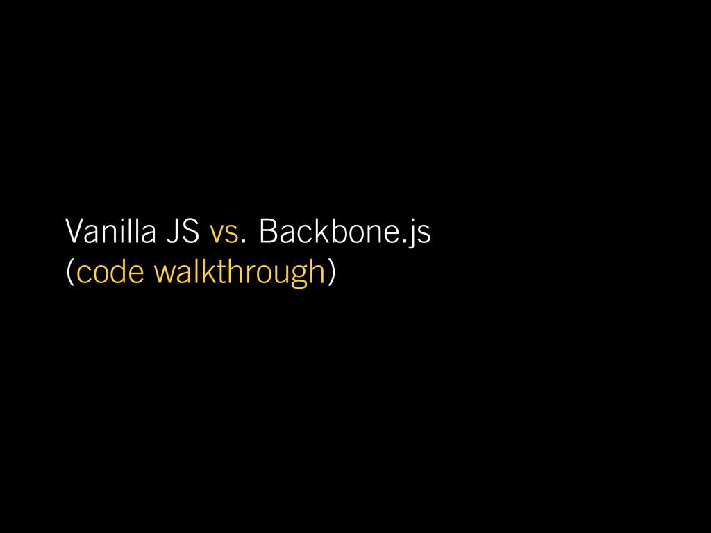 Vanilla JS vs. Backbone.js (code walkthrough)