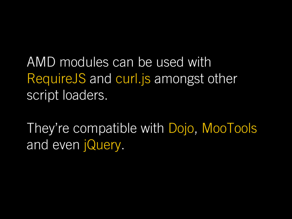 AMD modules can be used with RequireJS and curl...